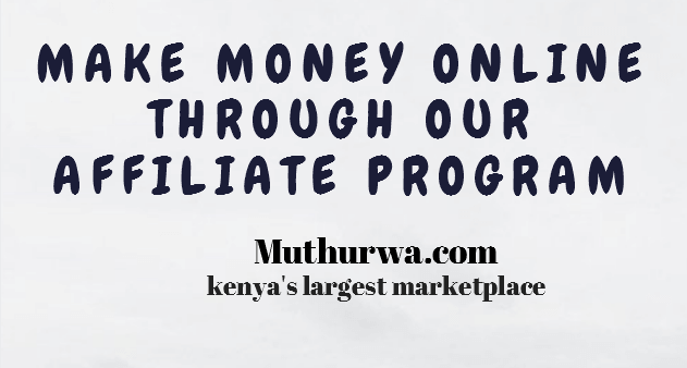 How to make money online in Kenya through muthurwa affiliate program